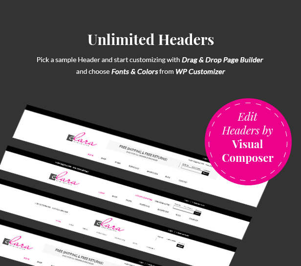 Unlimited Headers. Pick a sample Header and start customizing with Drag & Drop Page Builder and choose Fonts & Colors from WP Customizer